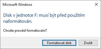 Disk v jednotce F musí být předpoužitím naformátován